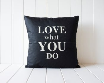 Indoor Cushion - Quote Love What You Do - 45x45