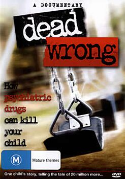 DVD: Dead Wrong - How Psychiatric Drugs Can Kill Your Child