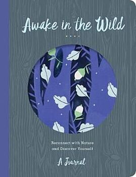 Awake in the Wild: Reconnect with Nature and Discover Yourself - A Journal