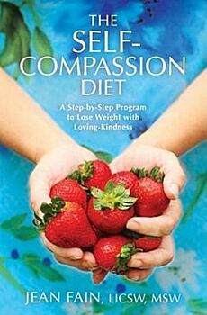 Self-Compassion Diet, The: A Step-by-Step Program to Lose Weight with Loving-Kindness