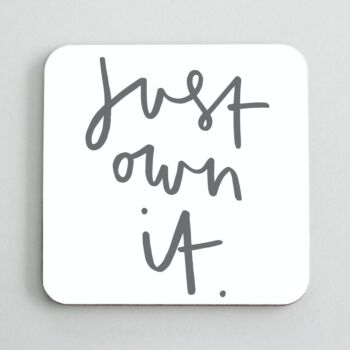 Just Own It Coaster